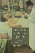 Women Under the Knife: A History of Surgery - Dally, Ann