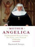 Mother Angelica: The Remarkable Story of a Nun, Her Nerve, and a Network of Miracles - Arroyo, Raymond
