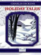 Holiday Tales of Charles Dickens - Dickens, Charles