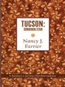 Tucson: Sonoran Star: A Romance in the Old Southwest - Farrier, Nancy J.