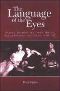 The Language of the Eyes: Science, Sexuality, and Female Vision in English Literature and Culture, 1690-1927 - Ogden, Daryl