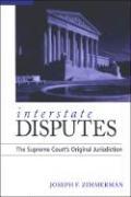 Interstate Disputes: The Supreme Court's Original Jurisdiction - Zimmerman, Joseph Francis