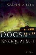 The Dogs of Snoqualmie - Miller, Calvin