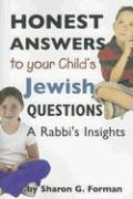 Honest Answers to Your Child's Jewish Questions: A Rabbi's Insights - Forman, Sharon G.