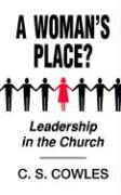A Woman's Place?: Leadership in the Church - Cowles, C. S.