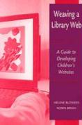 Weaving a Library Web: A Guide to Developing Children's Websites - Blowers, Helene; Bryan, Robin