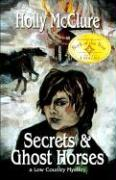 Secrets and Ghost Horses - McClure, Holly