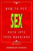 How to Put Sex Back Into Your Marriage - Hanna, Deborah