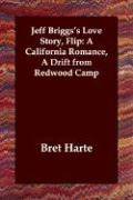 Jeff Briggs's Love Story, Flip: A California Romance, a Drift from Redwood Camp - Harte, Bret