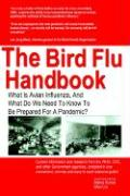 The Bird Flu Handbook: What Is Avian Influenza, and What Do We Need to Know to Be Prepared for a Pandemic? - Kunda, Manoj