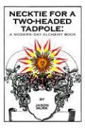 Necktie for a Two-Headed Tadpole: A Modern-Day Alchemy Book - Murk, Jason