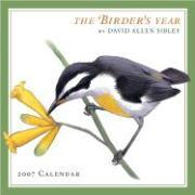 The Birder's Year 2007 Calendar - Sibley, David Allen