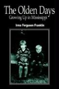 The Olden Days: Growing Up in Mississippi - Franklin, Irma Ferguson