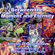 Between the Moment and Eternity: Artwork of Igor Smirnov - Alievsky, Irina; Judens, Reena