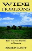 Wide Horizons: Tales of a Non-Traveller in Tanzania - Philpott, Roger
