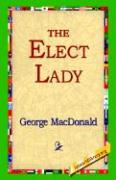 The Elect Lady - MacDonald, George