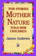 The Stories Mother Nature Told Her Children - Andrews, James
