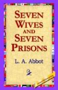 Seven Wives and Seven Prisons - Abbot, L. A.