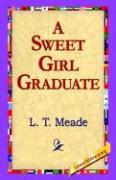 A Sweet Girl Graduate - Meade, L. T.