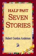 Half Past Seven Stories - Anderson, Robert Gordon