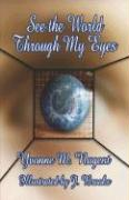 See the World Through My Eyes - Nugent, Yvonne M.