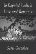 In Dappled Sunlight, Love and Romance - Greenlaw, Scott
