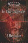 Acid Field: For Three Transgressions - McLean, R. Hugh