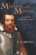 Mischiefs and Miseries: A Novel of Jamestown 1607 - Bruno, K. K.