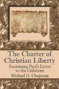 The Charter of Christian Liberty: Examining Paul's Letter to the Galatians - Chapman, Michael D.