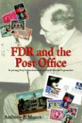 FDR and the Post Office: A Young Boy's Fascination; A World Leader's Passion - Musso, Anthony P.