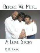 Before We Met...a Love Story - Young, R. B.