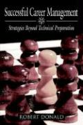 Successful Career Management: Strategies Beyond Technical Preparation - Donald, Robert