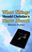 What Things Should Christian's Know About! - Dupree, Derwin