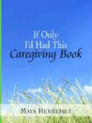 If Only I'd Had This Caregiving Book - Hennessey, Maya