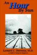 An Hour by Sun - Leonard C. Durrence, M. D.