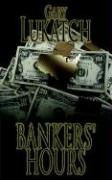 Bankers' Hours: An Exciting Reminiscence of the 1970s When Men Were Men and Savings and Loans Were Solvent - Lukatch, Gary