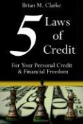 5 Laws of Credit: For Your Personal Credit and Financial Freedom - Clarke, Brian M.