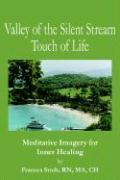 Valley of the Silent Stream Touch of Life: Meditative Imagery for Inner Healing - Stroh, Frances Rn Ma