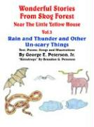 Wonderful Stories from Skog Forest Near the Little Yellow House Vol. 3: Rain and Thunder and Other Un-Scary Things - Peterson, George E. , Jr.