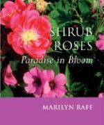 Shrub Roses: Paradise in Bloom - Raff, Marilyn