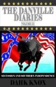 The Danville Diaries Volume Three - Knox, Warren B. Dahk