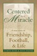 Centered by a Miracle: A True Story of Friendship, Football, & Life - Rom, Steve; Payne, Rod