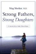 Strong Fathers, Strong Daughters: 10 Secrets Every Father Should Know - Meeker, Meg