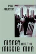 Money and the Middle Man - Paulson, Paul