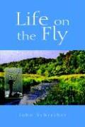 Life on the Fly - Schreiber, John