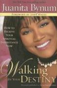 Walking in Your Destiny: How to Receive Your Spiritual Inheritance Now - Bynum, Juanita