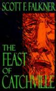 The Feast of Catchville - Falkner, Scott F.