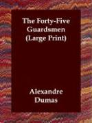 The Forty-Five Guardsmen - Dumas, Alexandre