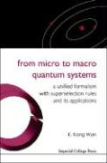From Micro to Macro Quantum Systems: A Unified Formalism with Superselection Rules and Its Applications - Wan, K. Kong