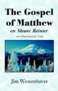 The Gospel of Matthew on Mount Rainier - Westenhaver, Jim